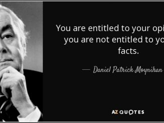 quote-you-are-entitled-to-your-opinion-but-you-are-not-entitled-to-your-own-facts-daniel-patrick-moynihan-36-8-0815-f462b9096392850fcd5c7e96967f0d1989cabc06